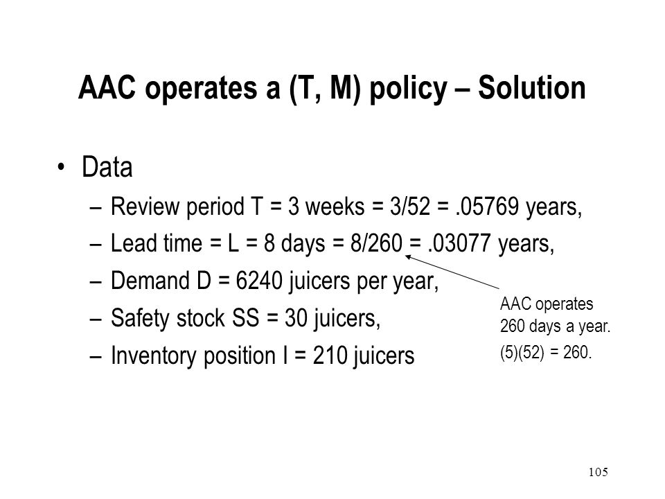 104 Every three weeks AAC receives deliveries of different products from Citron. Lead time is eight days for ordering Citrons juicers. AAC is now revi