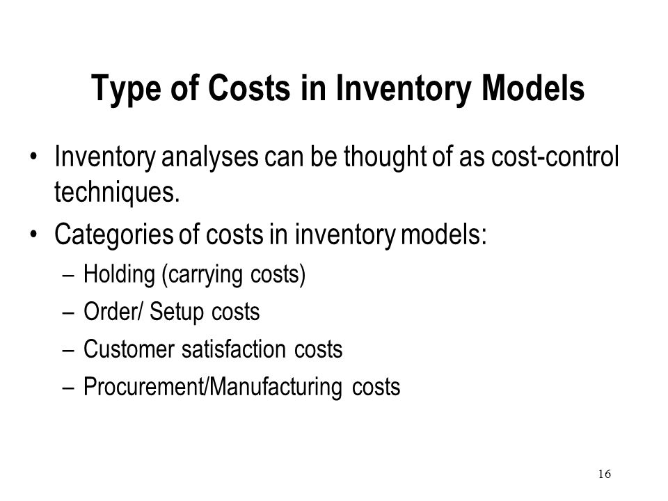 15 Overview of Inventory Issues Proper control of inventory is crucial to the success of an enterprise. Typical inventory problems include: –Basic inv