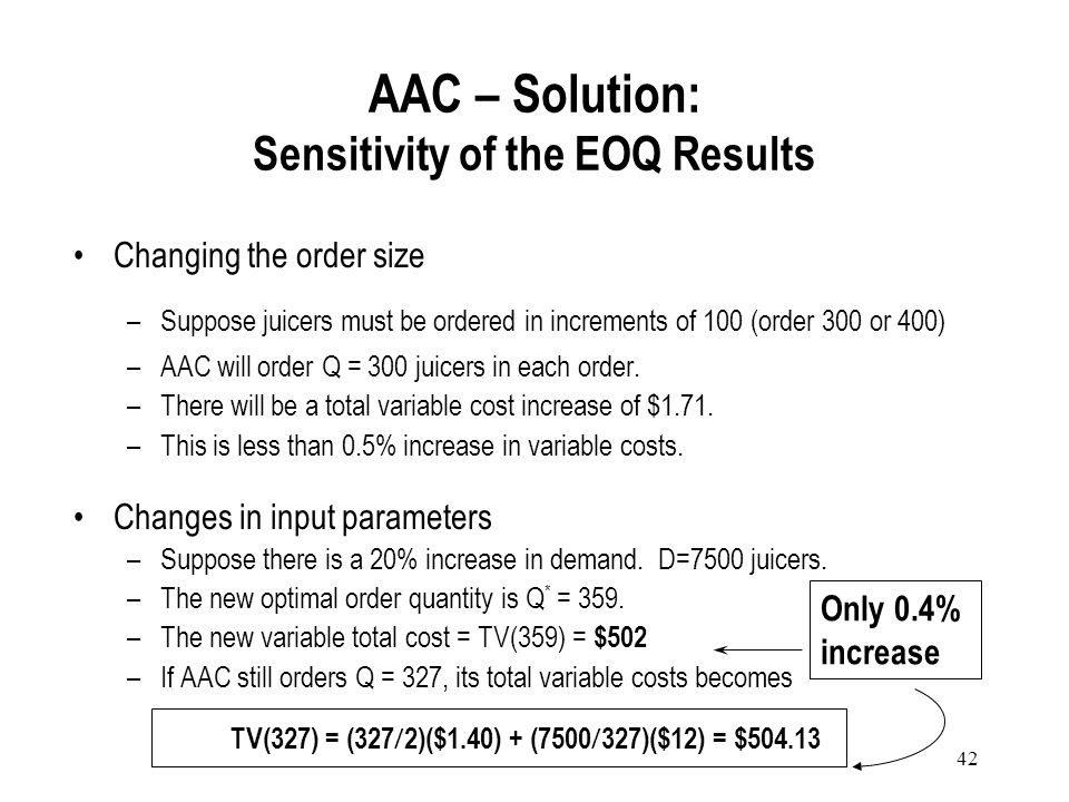 41 TC(327) = 457.89 + 6240($10) + (13)($1.40) = $62,876.09 Under the current ordering policy AAC holds 13 units safety stock (how come? ): AAC is open