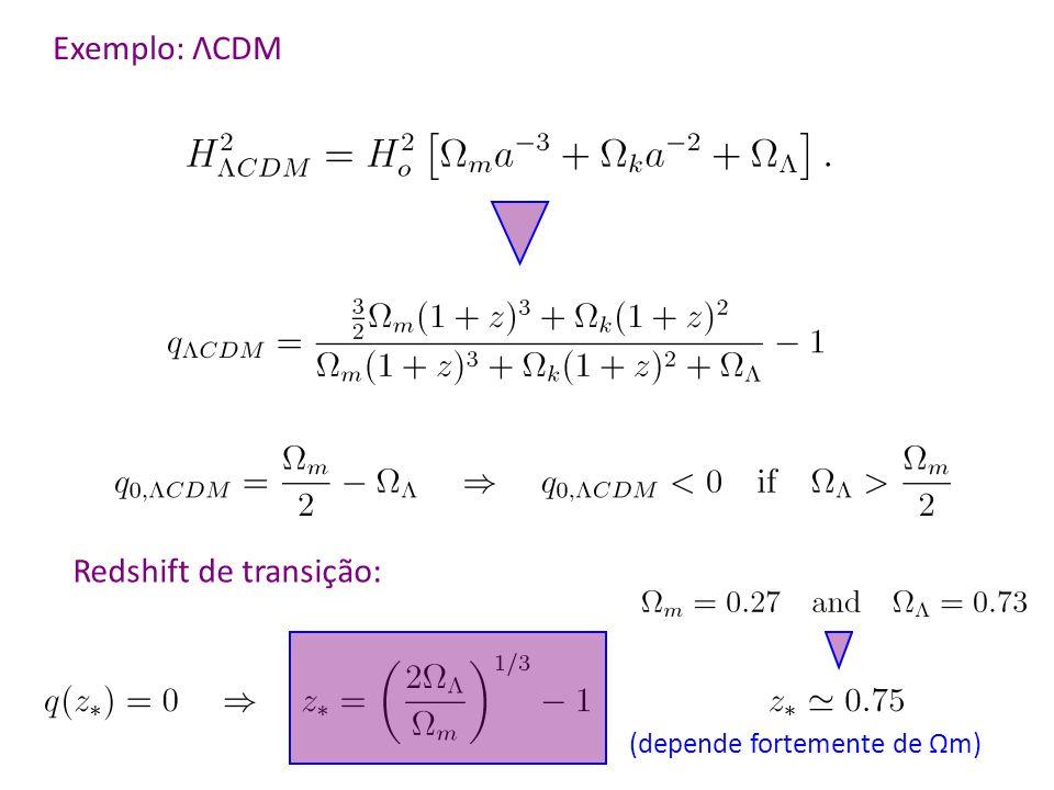 Exemplo: ΛCDM Redshift de transição: (depende fortemente de Ωm)