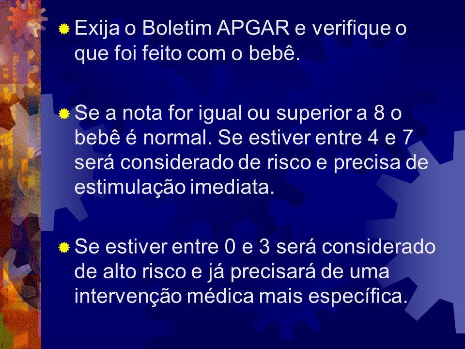Exija o Boletim APGAR e verifique o que foi feito com o bebê. Se a nota for igual ou superior a 8 o bebê é normal. Se estiver entre 4 e 7 será conside