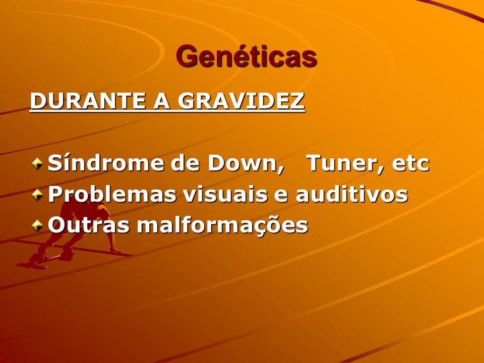Genéticas Genéticas DURANTE A GRAVIDEZ Síndrome de Down, Tuner, etc Problemas visuais e auditivos Outras malformações