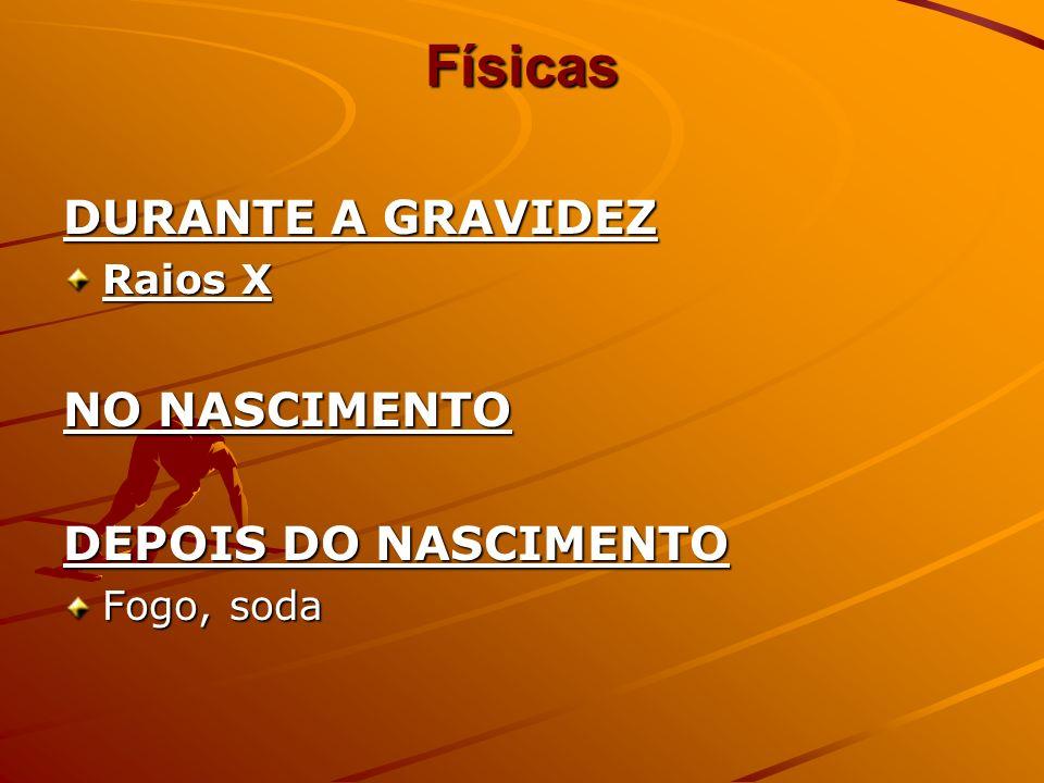 Físicas DURANTE A GRAVIDEZ Raios X NO NASCIMENTO DEPOIS DO NASCIMENTO Fogo, soda