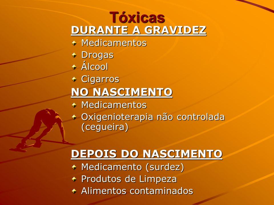 Tóxicas DURANTE A GRAVIDEZ MedicamentosDrogasÁlcoolCigarros NO NASCIMENTO Medicamentos Oxigenioterapia não controlada (cegueira) DEPOIS DO NASCIMENTO