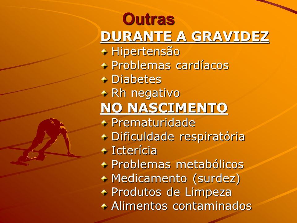 Outras DURANTE A GRAVIDEZ Hipertensão Problemas cardíacos Diabetes Rh negativo NO NASCIMENTO Prematuridade Dificuldade respiratória Icterícia Problema