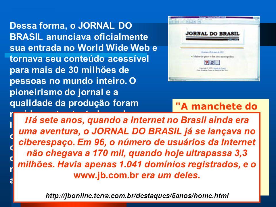 História Jornalismo On-line no Brasil Outros jornais acompanharam a iniciativa do JB: O Estado de São Paulo Folha de São Paulo O Estado de Minas Zero