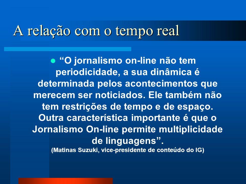 A relação com o tempo real A notícia minuto a minuto é uma tendência dos jornais on-line. O jornalista tem a possibilidade de postar a notícia no mome