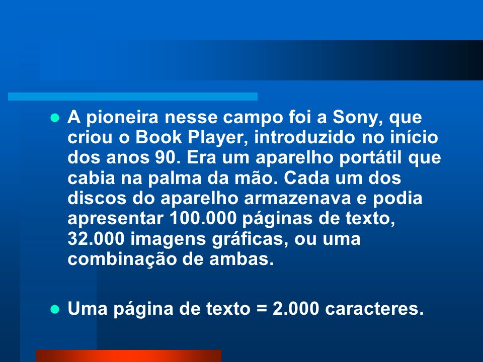 A pioneira nesse campo foi a Sony, que criou o Book Player, introduzido no início dos anos 90.