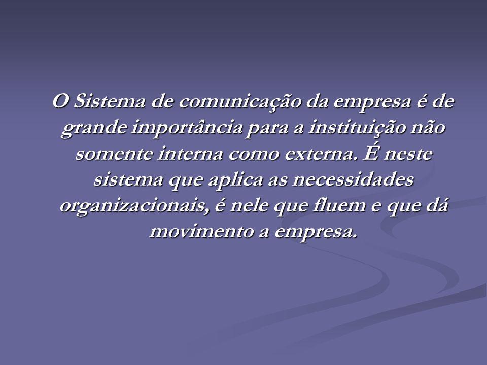 O Sistema de comunicação da empresa é de grande importância para a instituição não somente interna como externa. É neste sistema que aplica as necessi