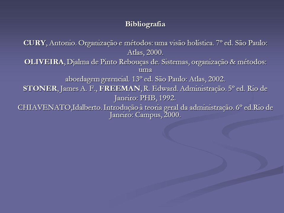 Bibliografia CURY, Antonio. Organização e métodos: uma visão holística. 7º ed. São Paulo: Atlas, 2000. OLIVEIRA, Djalma de Pinto Rebouças de. Sistemas