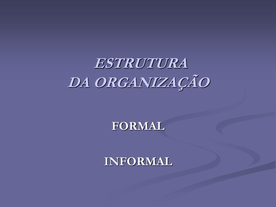 ESTRUTURA DA ORGANIZAÇÃO ESTRUTURA DA ORGANIZAÇÃO FORMALINFORMAL