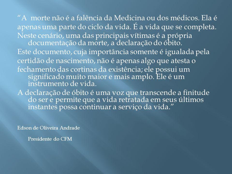 A morte não é a falência da Medicina ou dos médicos. Ela é apenas uma parte do ciclo da vida. É a vida que se completa. Neste cenário, uma das princip
