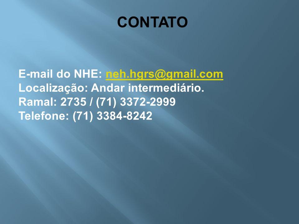 CONTATO E-mail do NHE: neh.hgrs@gmail.comneh.hgrs@gmail.com Localização: Andar intermediário. Ramal: 2735 / (71) 3372-2999 Telefone: (71) 3384-8242