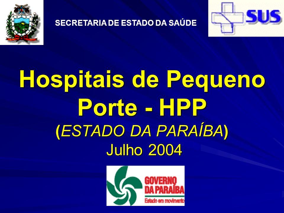 Hospitais de Pequeno Porte - HPP (ESTADO DA PARAÍBA) Julho 2004 SECRETARIA DE ESTADO DA SAÚDE