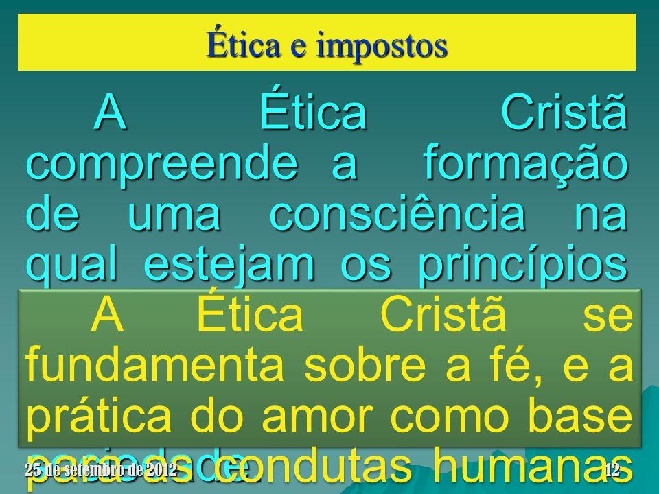 Ética e impostos A Ética Cristã compreende a formação de uma consciência na qual estejam os princípios dos ensinamentos evangélicos de Cristo para ser