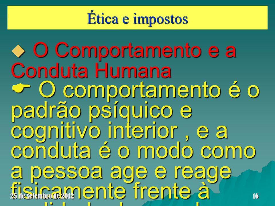 Ética e impostos O Comportamento e a Conduta Humana O Comportamento e a Conduta Humana O comportamento é o padrão psíquico e cognitivo interior, e a c