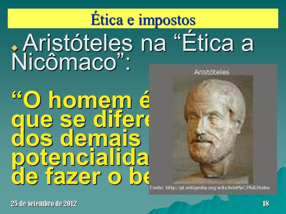 Ética e impostos Aristóteles na Ética a Nicômaco: Aristóteles na Ética a Nicômaco: O homem é o ser que se diferencia dos demais pela potencialidade de