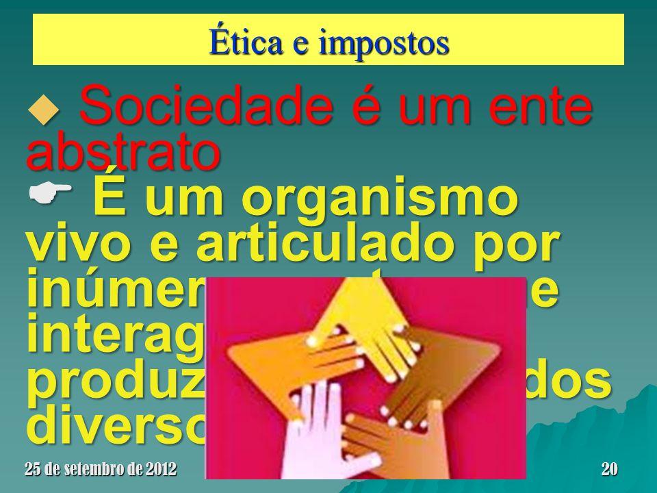 Ética e impostos Sociedade é um ente abstrato Sociedade é um ente abstrato É um organismo vivo e articulado por inúmeras partes que interagem entre si