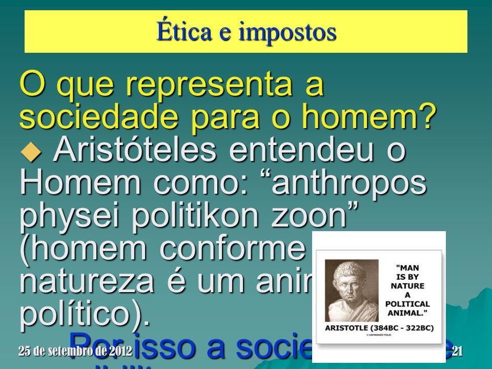 Ética e impostos O que representa a sociedade para o homem? Aristóteles entendeu o Homem como: anthropos physei politikon zoon (homem conforme sua nat
