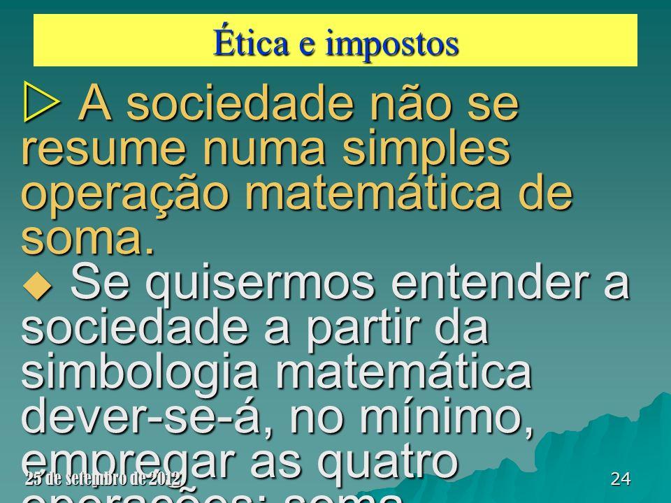Ética e impostos A sociedade não se resume numa simples operação matemática de soma. A sociedade não se resume numa simples operação matemática de som