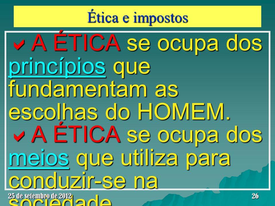 Ética e impostos A ÉTICA se ocupa dos princípios que fundamentam as escolhas do HOMEM. A ÉTICA se ocupa dos princípios que fundamentam as escolhas do