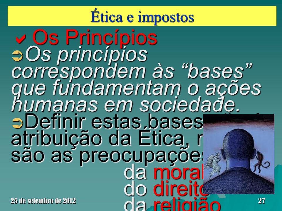 Ética e impostos Os Princípios Os Princípios Os princípios correspondem às bases que fundamentam o ações humanas em sociedade. Os princípios correspon