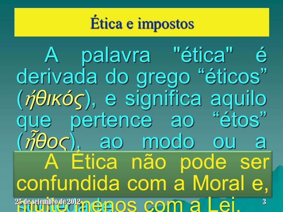 Ética e impostos Definição Do verbo impor, ou seja, o que é determinado para que seja colocado em prática, uma exigência, uma coerção.