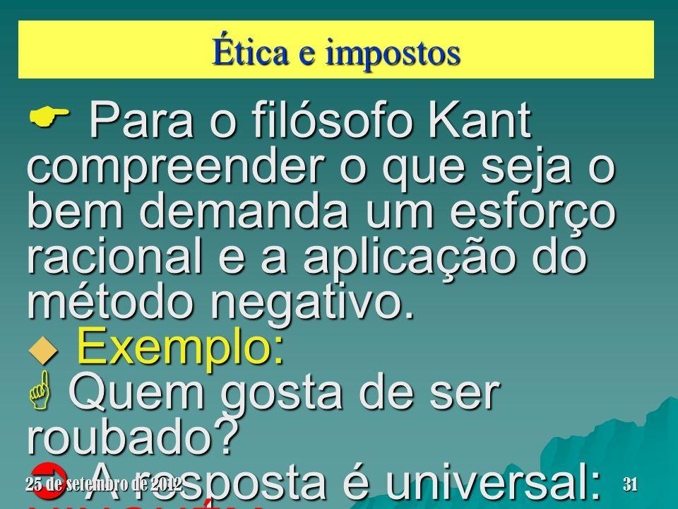 Ética e impostos Para o filósofo Kant compreender o que seja o bem demanda um esforço racional e a aplicação do método negativo. Para o filósofo Kant