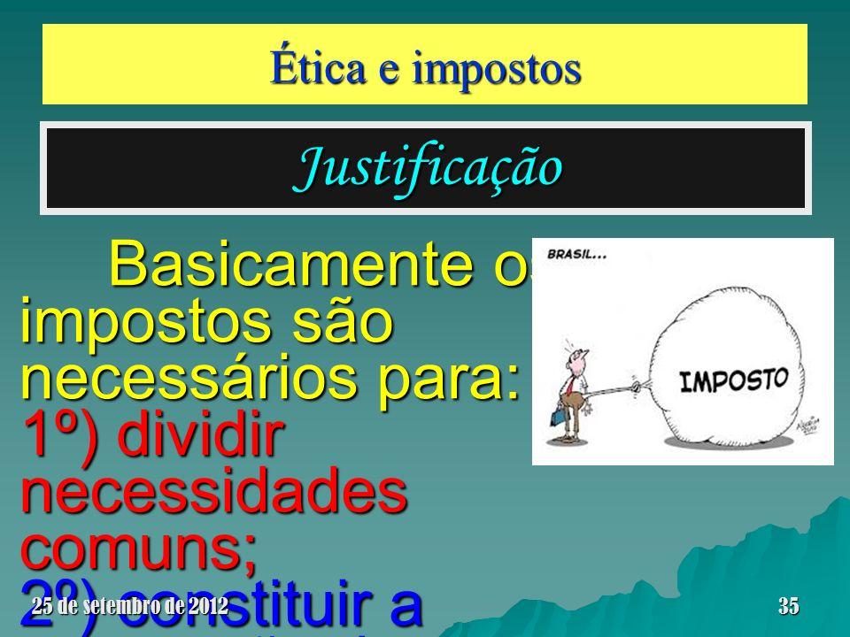 Ética e impostos Justificação Basicamente os impostos são necessários para: Basicamente os impostos são necessários para: 1º) dividir necessidades com