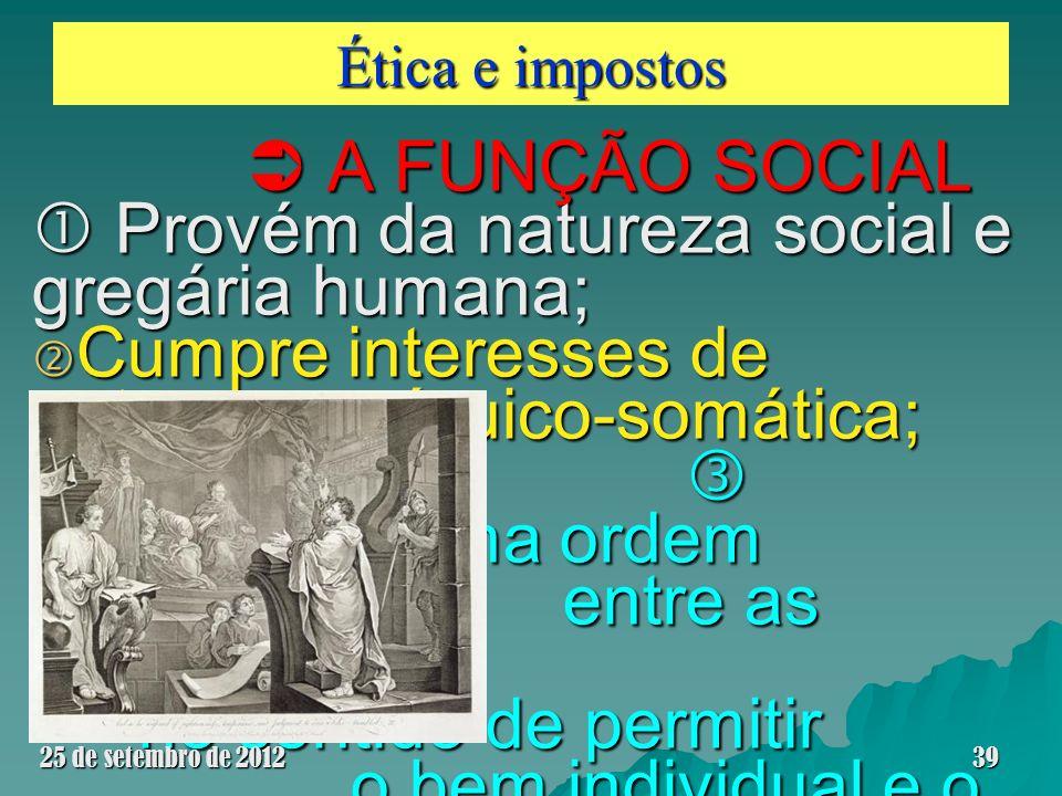 Ética e impostos A FUNÇÃO SOCIAL A FUNÇÃO SOCIAL Provém da natureza social e gregária humana; Provém da natureza social e gregária humana; Cumpre inte