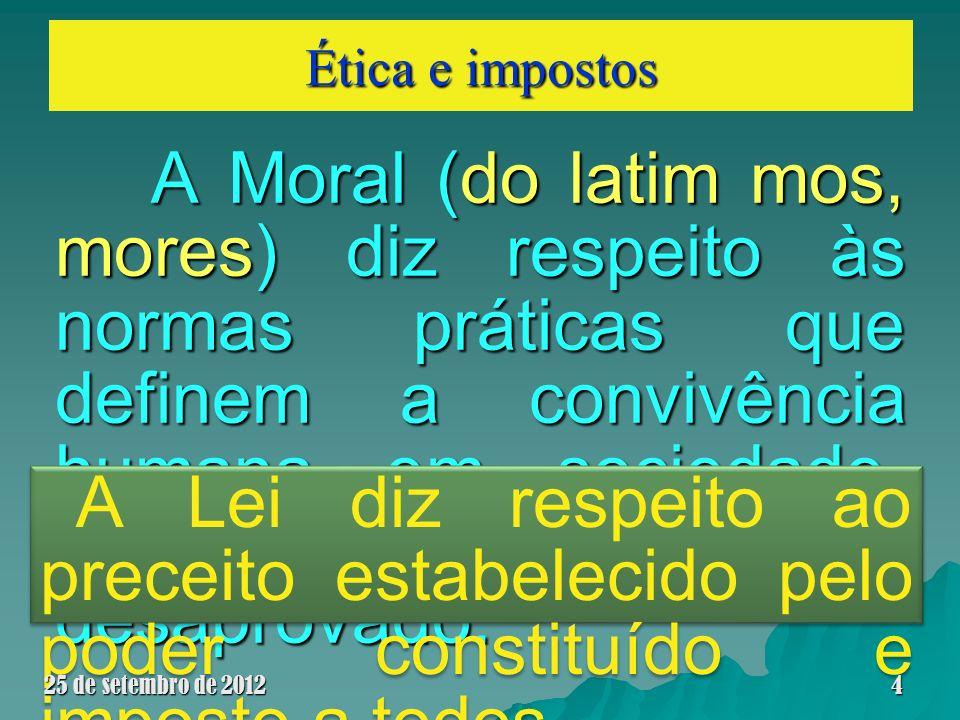 Ética e impostos A Moral (do latim mos, mores) diz respeito às normas práticas que definem a convivência humana em sociedade, pelo que é aprovado ou d