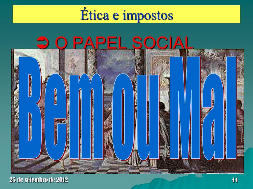 Ética e impostos O PAPEL SOCIAL O PAPEL SOCIAL 25 de setembro de 201244