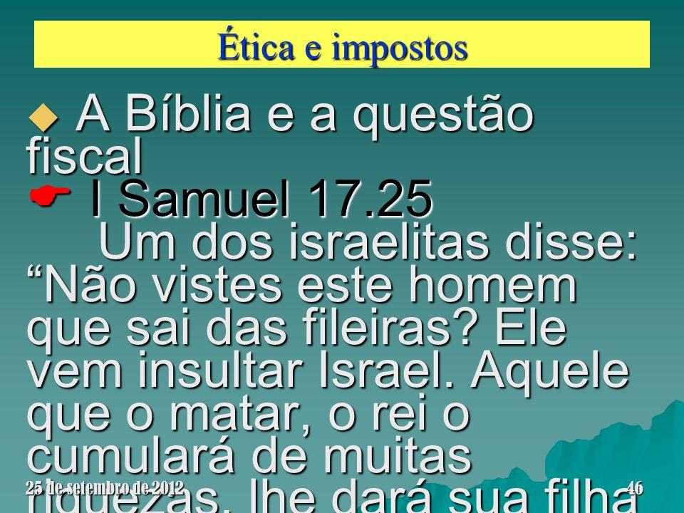 Ética e impostos A Bíblia e a questão fiscal A Bíblia e a questão fiscal I Samuel 17.25 Um dos israelitas disse: Não vistes este homem que sai das fil