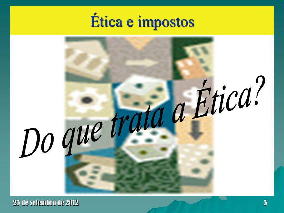 Ética e impostos A Ética trata da compreensão e da aplicação da normas morais e das leis na vida social para que se atinja o bem comum.