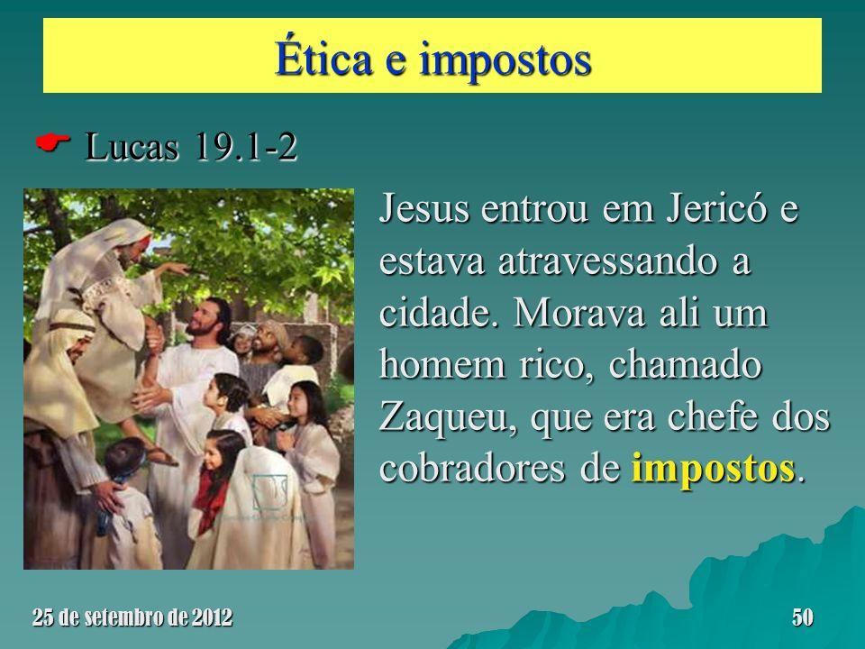 Ética e impostos Lucas 19.1-2 Lucas 19.1-2 Jesus entrou em Jericó e estava atravessando a cidade. Morava ali um homem rico, chamado Zaqueu, que era ch