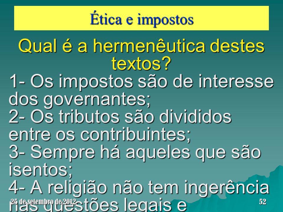 Ética e impostos Qual é a hermenêutica destes textos? 1- Os impostos são de interesse dos governantes; 2- Os tributos são divididos entre os contribui