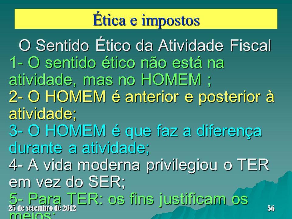 Ética e impostos O Sentido Ético da Atividade Fiscal 1- O sentido ético não está na atividade, mas no HOMEM ; 2- O HOMEM é anterior e posterior à ativ
