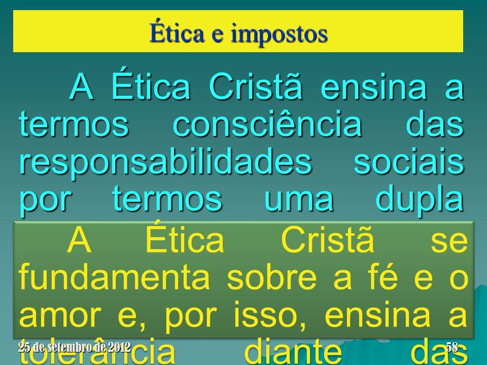 Ética e impostos A Ética Cristã ensina a termos consciência das responsabilidades sociais por termos uma dupla cidadania: a terrena e a celestial. A É