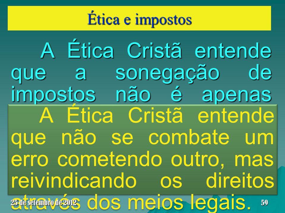 Ética e impostos A Ética Cristã entende que a sonegação de impostos não é apenas infração da Lei, mas falta de amor ao próximo. A Ética Cristã entende