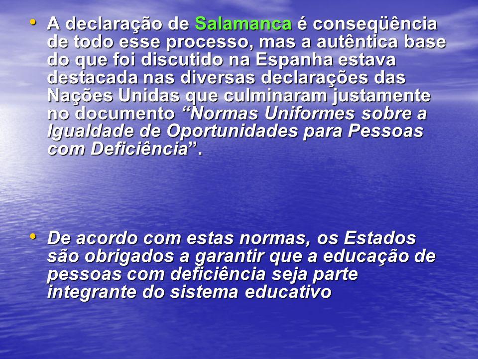 A declaração de Salamanca é conseqüência de todo esse processo, mas a autêntica base do que foi discutido na Espanha estava destacada nas diversas dec
