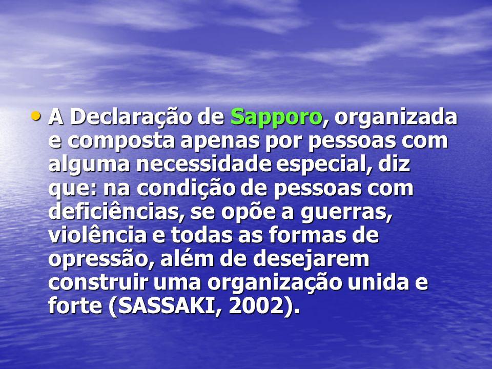 A Declaração de Sapporo, organizada e composta apenas por pessoas com alguma necessidade especial, diz que: na condição de pessoas com deficiências, s
