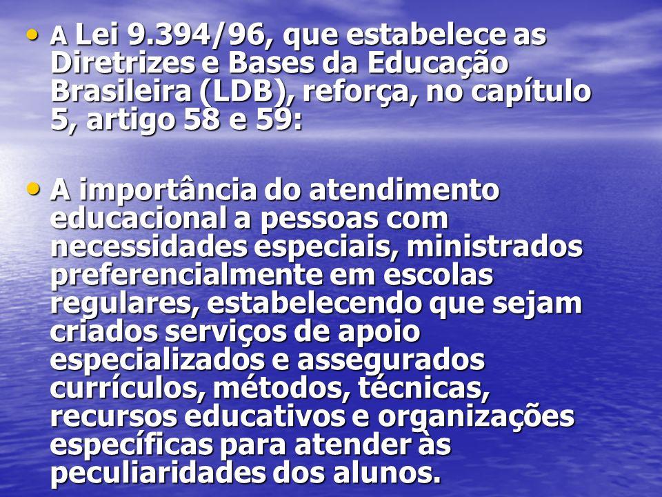 A Lei 9.394/96, que estabelece as Diretrizes e Bases da Educação Brasileira (LDB), reforça, no capítulo 5, artigo 58 e 59: A Lei 9.394/96, que estabel