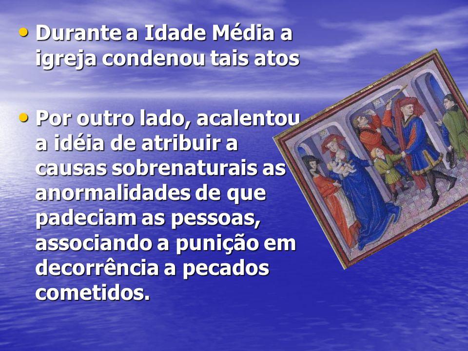 Durante a Idade Média a igreja condenou tais atos Durante a Idade Média a igreja condenou tais atos Por outro lado, acalentou a idéia de atribuir a ca