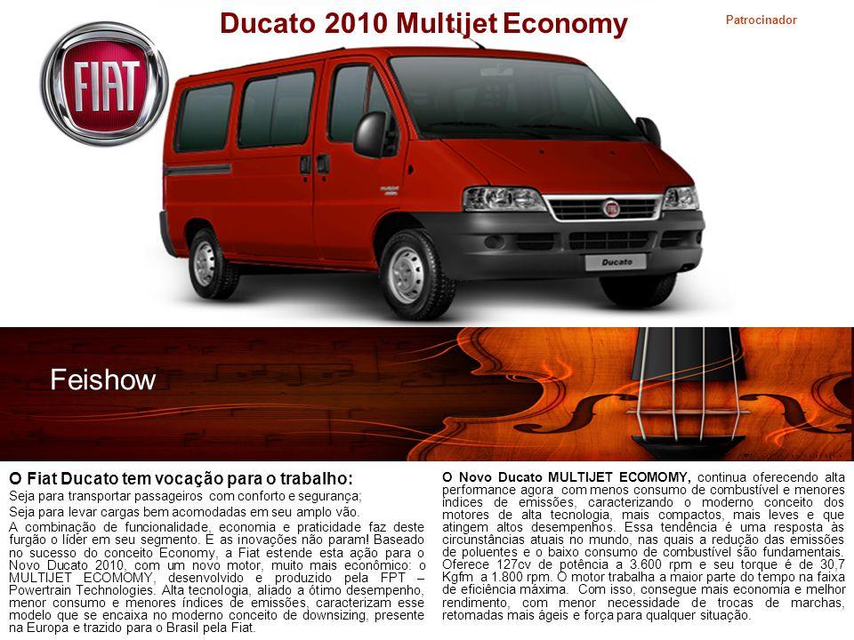 Patrocinador Feishow Ducato 2010 Multijet Economy O Fiat Ducato tem vocação para o trabalho: Seja para transportar passageiros com conforto e segurança; Seja para levar cargas bem acomodadas em seu amplo vão.
