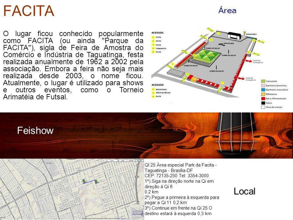 FACITA Feishow Local O lugar ficou conhecido popularmente como FACITA (ou ainda Parque da FACITA ), sigla de Feira de Amostra do Comércio e Indústria de Taguatinga, festa realizada anualmente de 1962 a 2002 pela associação.