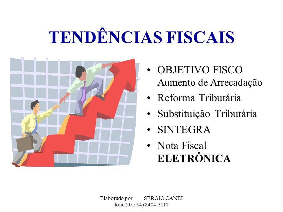 Elaborado por SÉRGIO CANEI fone (0xx54) 8404-5117 TENDÊNCIAS FISCAIS OBJETIVO FISCO Aumento de Arrecadação Reforma Tributária Substituição Tributária