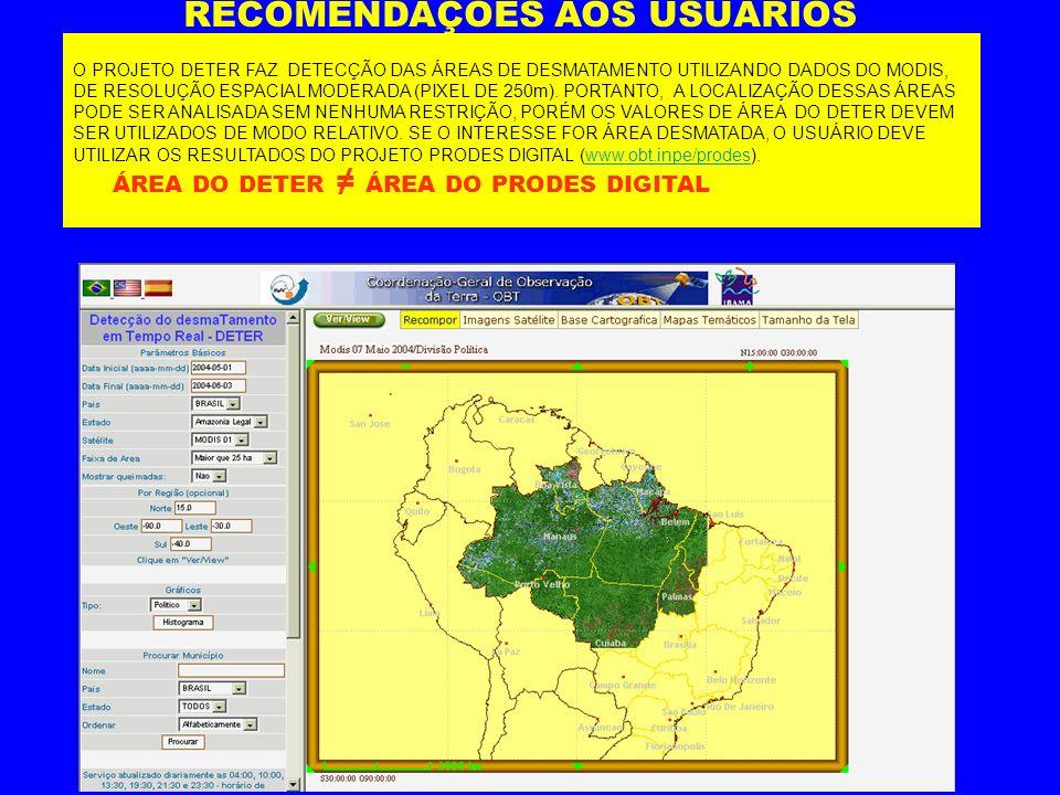 RECOMENDAÇÕES AOS USUÁRIOS O PROJETO DETER FAZ DETECÇÃO DAS ÁREAS DE DESMATAMENTO UTILIZANDO DADOS DO MODIS, DE RESOLUÇÃO ESPACIAL MODERADA (PIXEL DE 250m).