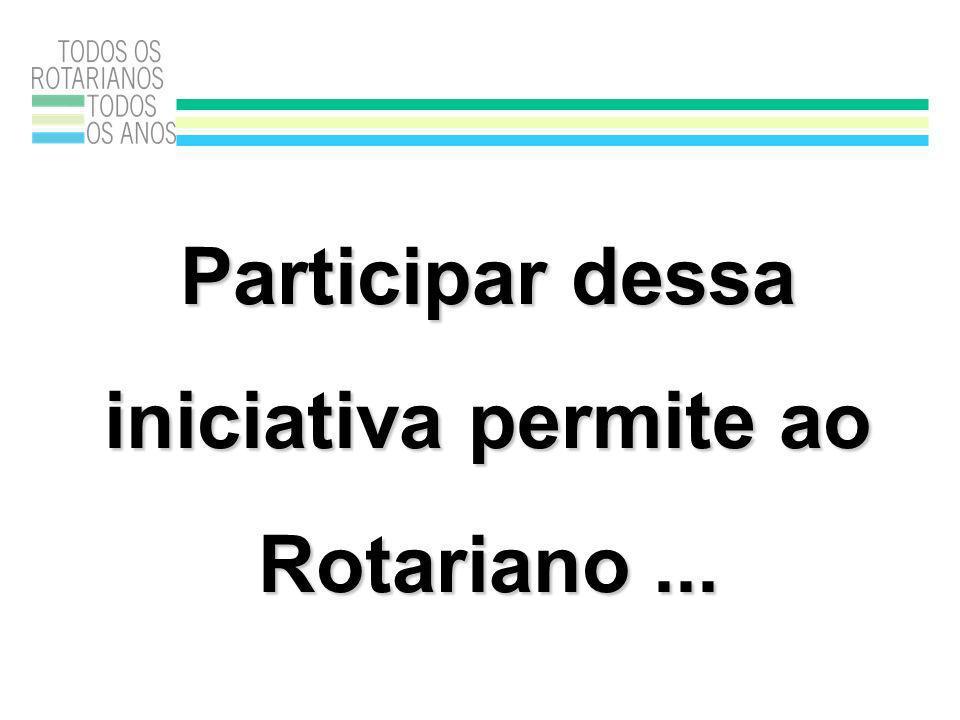 Participar dessa iniciativa permite ao Rotariano...