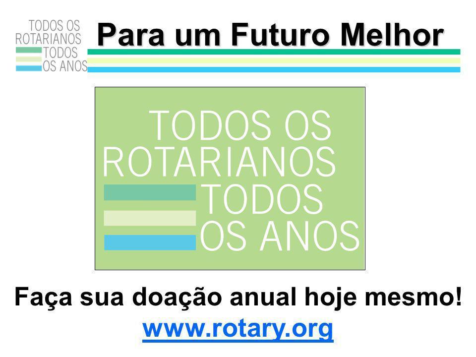 Faça sua doação anual hoje mesmo! www.rotary.org Para um Futuro Melhor