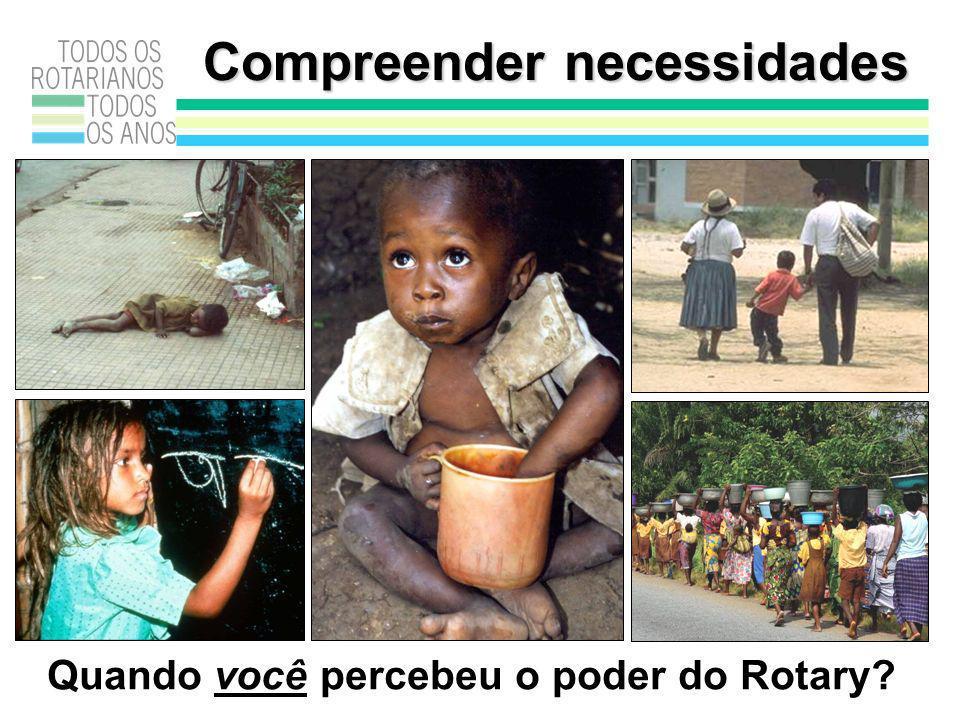 Compreender necessidades Quando você percebeu o poder do Rotary